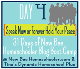 Day 4. Speak Now or Forever Hold Your Peace. 31 Days of New Bee Homeschooler Blog Boot Camp