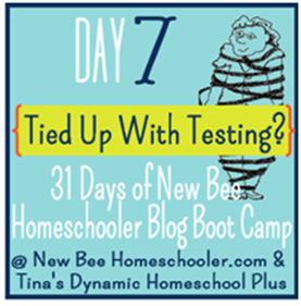 Day 7. Tied Up with Testing? 31 Days of New Bee Homeschooler Blog Boot Camp