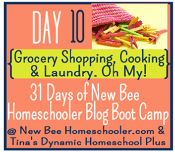 Dy 10 Grocery Shopping, Cooking & Laundry Oh My! 31 Days of New Bee Homeschooler Blog Boot Camp
