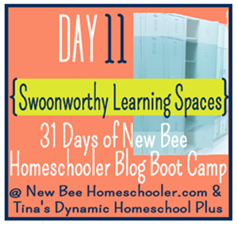 Day 11. Swoonworthy Learning Spaces. 31 Days of New Bee Homeschooler Blog Boot Camp.