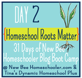 Day 2 Homeschool Roots Matter. 31 Days of New Bee Homeschooler Blog Boot Camp