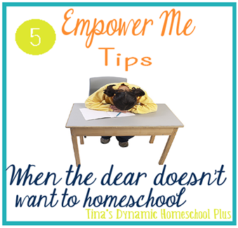 5 Empower Yourself Tips When the Little Dear Doesn't Want to Homeschool @ Tina's Dynamic Homeschool Plus
