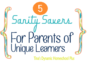 5 Sanity Savers for Parents of Unique Learners @ Tina's Dynamic Homeschool Plus