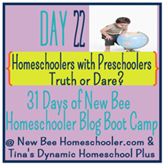 Day 22: Homeschoolers with Preschoolers - Truth or Dare?