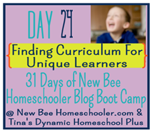 Day 24 Finding homeschool Curriculum For Unique Learners. {31 Day Boot Camp For New Homeschoolers on My Blog}
