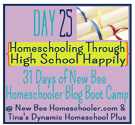 Day 25: Homeschooling Happily Through Highschool. {31 Day Boot Camp For New Homeschoolers on My Blog}