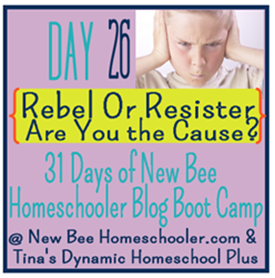 Day 26: Homeschool Rebel or Resister - Are You the Cause? {31 Day Boot Camp For New Homeschoolers on My Blog}