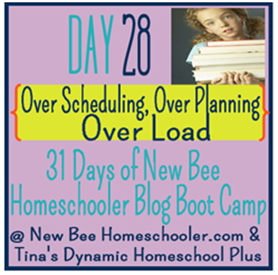 Day: 28 Over Scheduling + Over Planning = Over load. {31 Day Boot Camp For New Homeschoolers on My Blog}